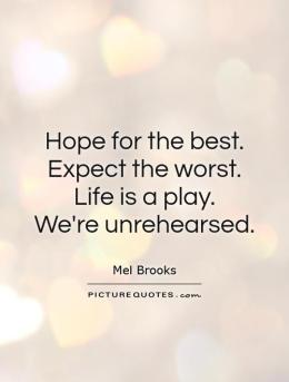 hope-for-the-best-expect-the-worst-life-is-a-play-were-unrehearsed-quote-1