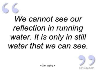 we-cannot-see-our-reflection-in-running-zen-saying